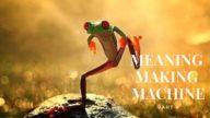 045 – Meaning Making Machine (Playground)